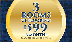3 rooms of flooring as low as $99 a month with approved credit at Ted's Abbey Carpet this month only!